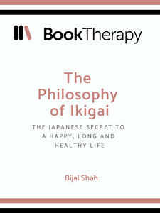 The Philosophy of Ikigai: The Japanese Secret to a Happy, Long and Healthy Life - Book Therapy