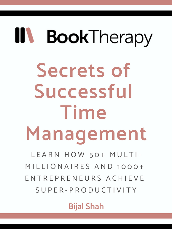 Secrets of Successful Time Management: Learn how 50+ multi-millionaires and 1000+ entrepreneurs achieve super-productivity - Book Therapy