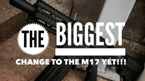 The BIGGEST change the M17 has ever seen!