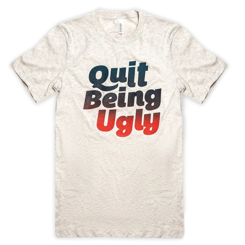 Quit Being Ugly T-Shirt