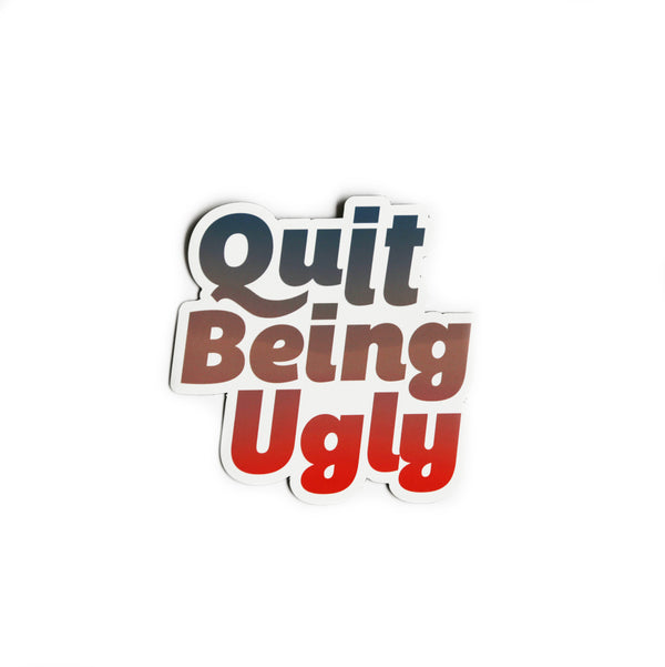Quit Being Ugly Magnet