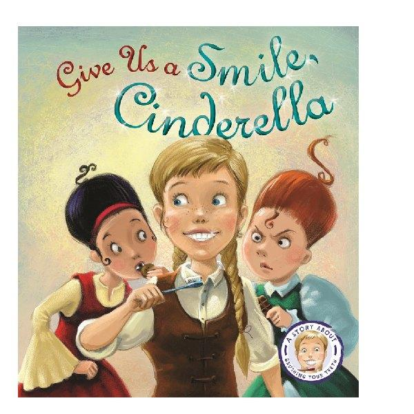 Give us a Smile, Cinderella – A story about Brushing your Teeth ( FSC Certified )
