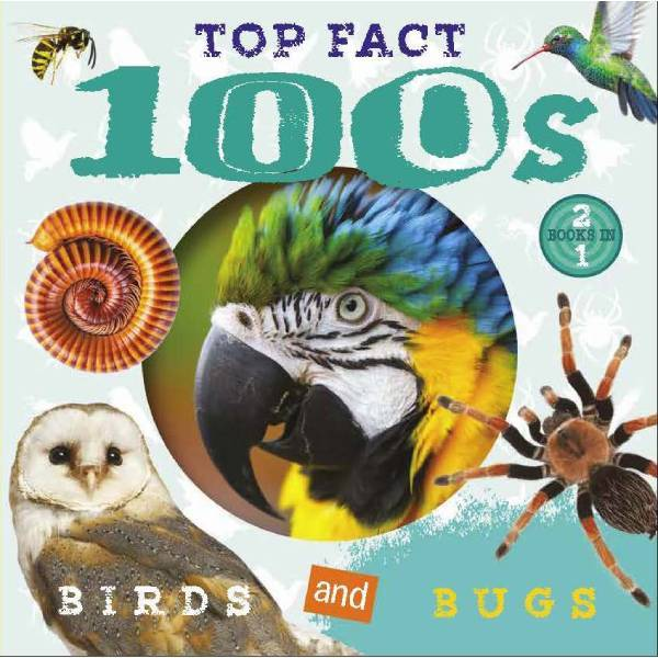 Top Facts 100s Birds & Bugs
