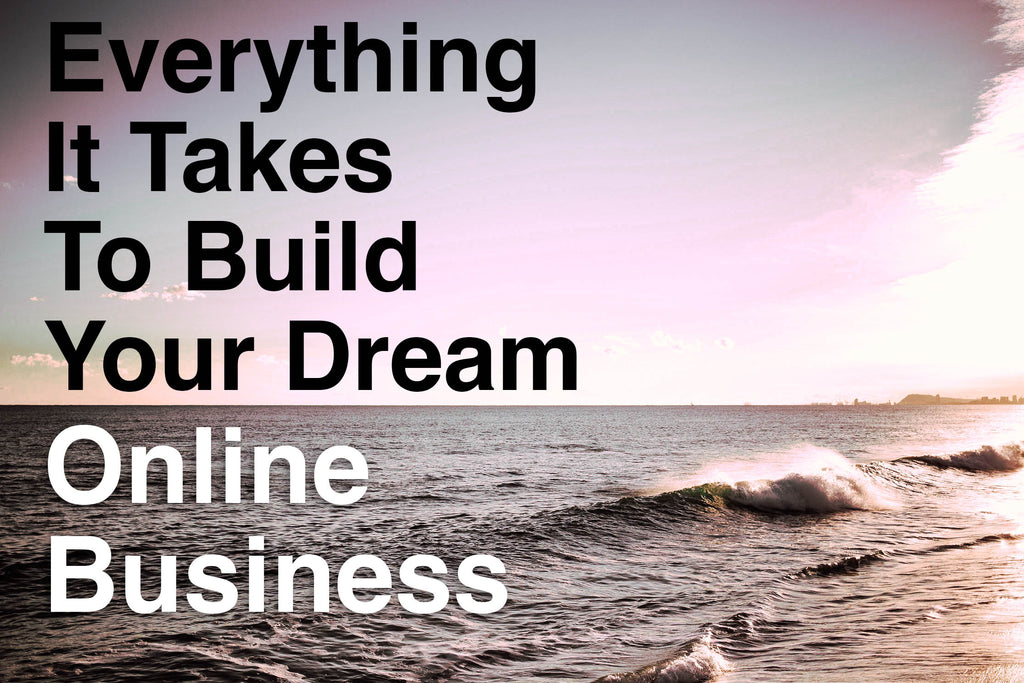 Business Course: Everything it takes to build your dream online business