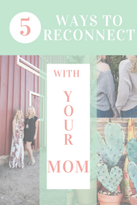 5 Ways to Reconnect with Your Mom