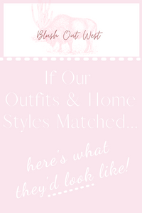 If Our Outfits & Home Styles Matched....here's what they'd look like!