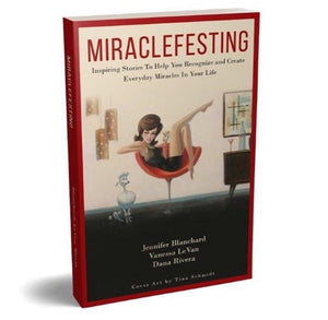 Miraclefesting: Inspiring Stories To Help You Recognize and Create Everyday Miracles.