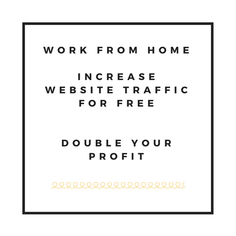Work From Home - Increase Website Traffic For Free and Double Your Profit