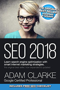 SEO 2018 Learn Search Engine Optimization With Smart Internet Marketing Strateg: Learn SEO with smart internet marketing strategies: Adam Clarke: