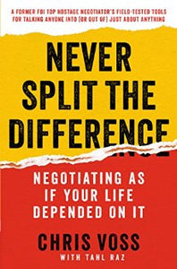 Amazon.com: Never Split the Difference: Negotiating As If Your Life Depended On It eBook: Chris Voss, Tahl Raz: Kindle Store