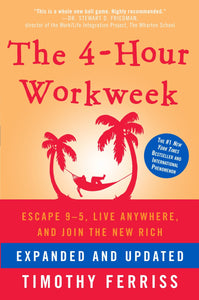 The 4-Hour Workweek: Escape 9-5, Live Anywhere, and Join the New Rich: Timothy Ferriss