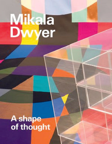 MIKALA DWYER: A Shape of Thought