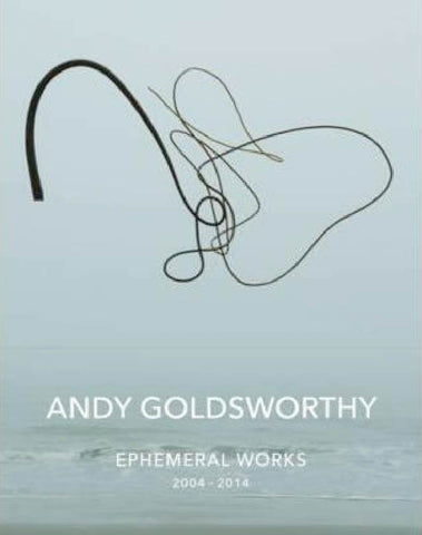 Andy Goldsworthy: Ephemeral Works