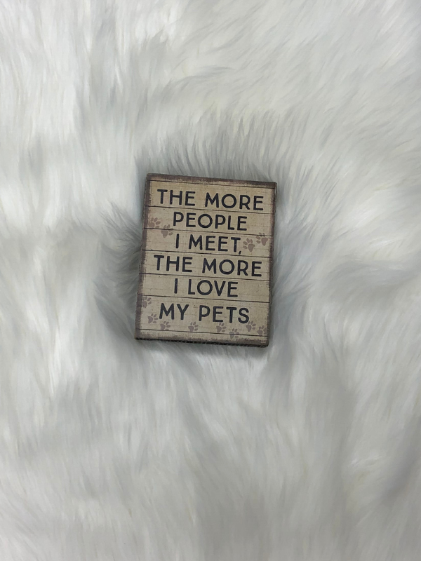 The More I Love My Pets Sign