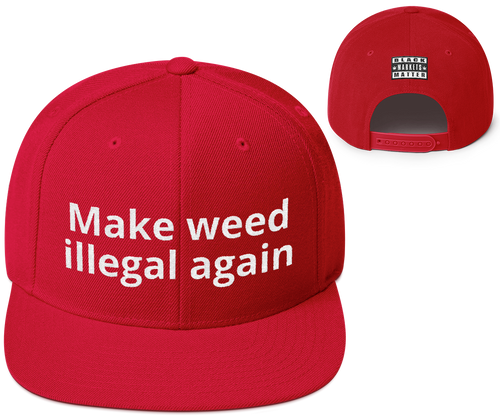 Make Weed Illegal Snapback