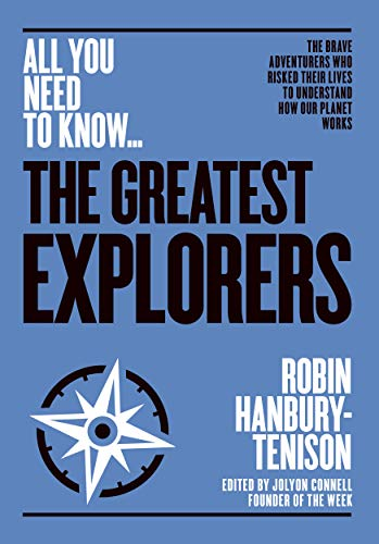 The Greatest Explorers: The brave adventurers who risked their lives to understand how our planet works (All you need to know)