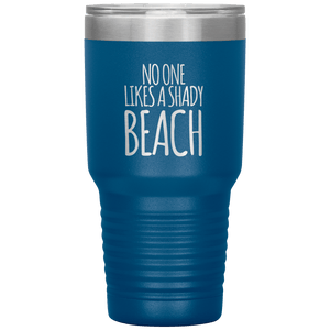 No One Likes A Shady Beach Tumbler