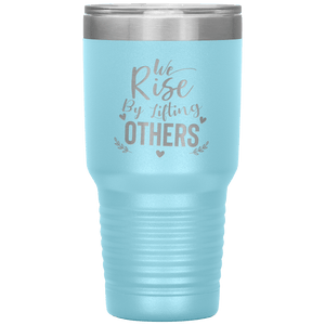 We Rise By Lifting Others Tumbler