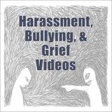 Harassment, Bullying and Grief videos