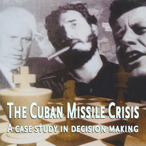 The Cuban Missile Crisis: A Case Study in Decision Making and It's Consequences