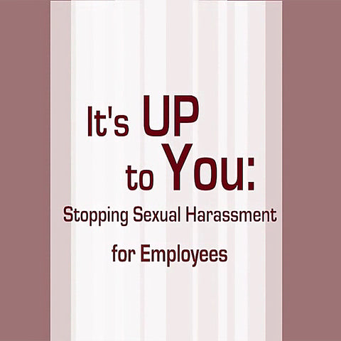 It's Up to You: Stopping Sexual Harassment Series for Manager & Employees