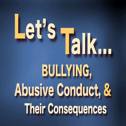 Let's Talk… Bullying, Abusive Conduct, and Their Consequences