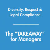 Diversity, Respect, & Legal Compliance — the TAKEAWAY series