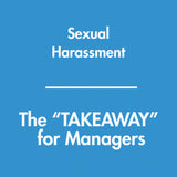 Sexual Harassment - The TAKEAWAY for Managers