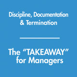 Discipline, Documentation, & Termination - The TAKEAWAY for Managers