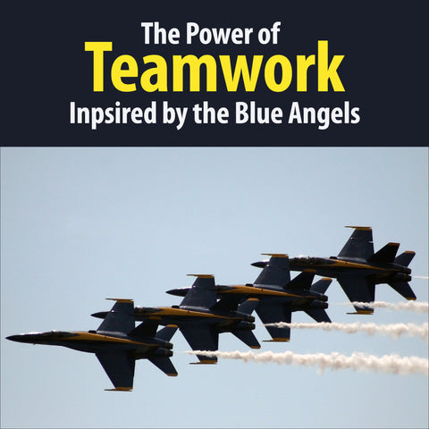 The Power of Teamwork: Inspired By the Blue Angels Flight Demonstration Team