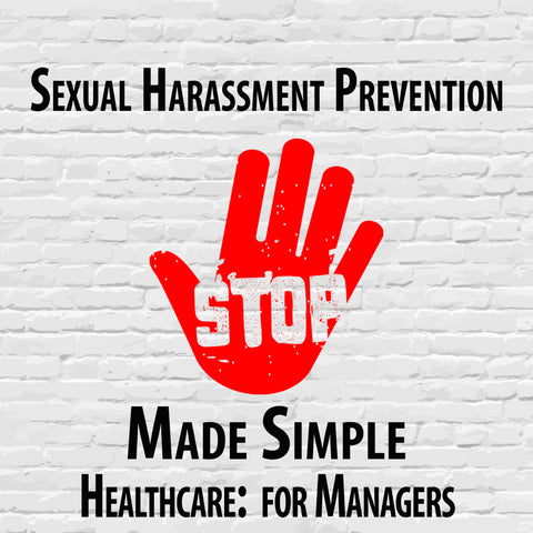 Sexual Harassment Prevention Made Simple for Healthcare Managers