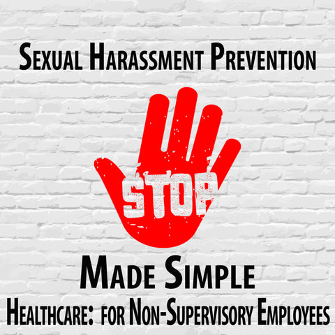 Sexual Harassment Prevention Made Simple in Healthcare for Non-Supervisory Employees