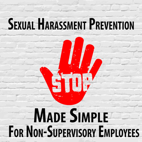 Sexual Harassment Prevention Made Simple for Non-Supervisory Employees