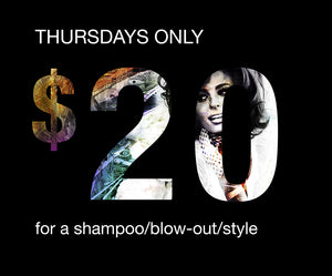 $20.00 Thursday Blow Out Special with selected Stylist.