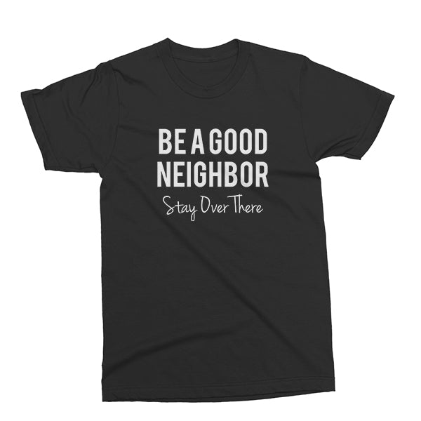Be A Good Neighbor. Stay Over There