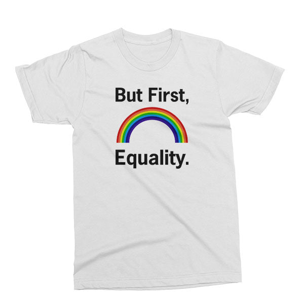 But First, Equality Unisex T-Shirt in white