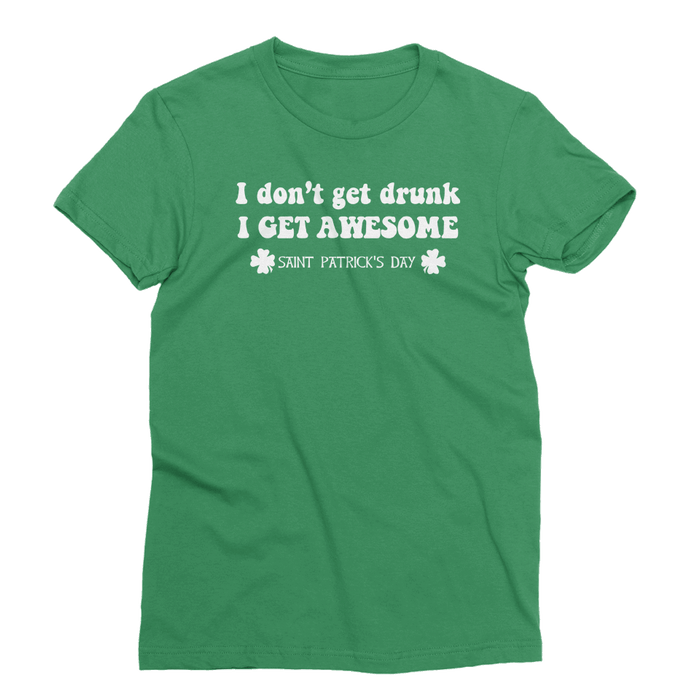 I Don't Get Drunk, I Get Awesome St. Patrick's Day The T-Shirt Deli, Co. EXTRA LARGE