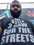 """IM STILL 2 RAW FOR THE STREETS"" T-Shirt (Black)"