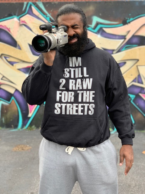 """IM STILL 2 RAW FOR THE STREETS"" Hoodie (Black)"