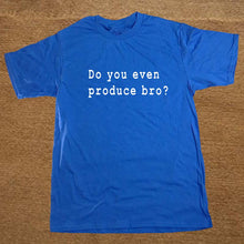 Do You Even Produce T-Shirt