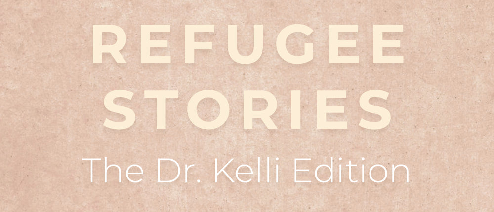 REFUGEE STORIES: The Dr. Kelli Edition