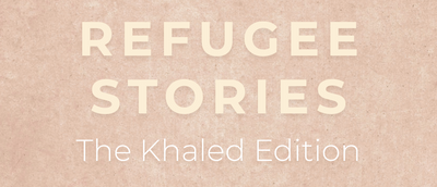 REFUGEE STORIES: The Khaled Edition