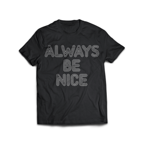 Always Be Nice T-Shirt