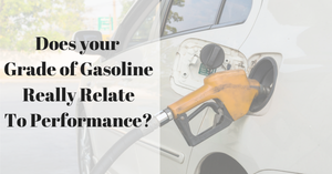 GASOLINE GRADE & PERFORMANCE: ARE THEY RELATED?