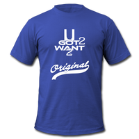 U Got 2 Want 2 Men's Original Jersey T-Shirt WHT - royal blue