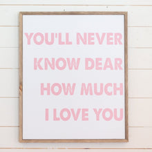 Load image into Gallery viewer, You'll Never Know Dear How Much I Love You - Pink