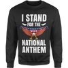I Stand for the National Anthem - Sweatshirt