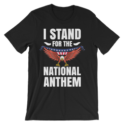 I Stand for the National Anthem - T-Shirts