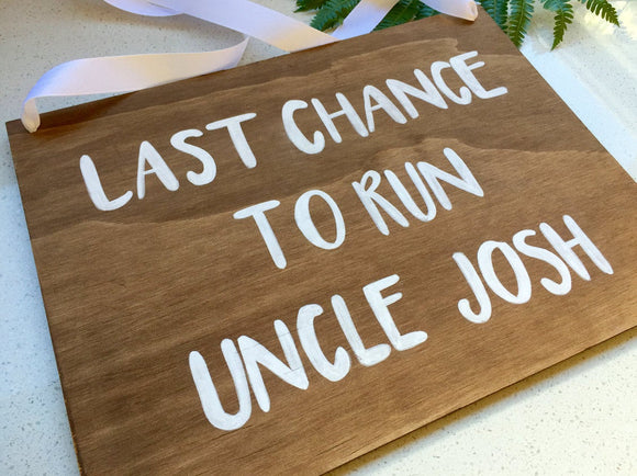 Last Chance to run Uncle / Custom wedding sign / flower girl sign / aisle wedding sign / wooden sign / ring bearer sign