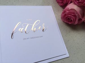 To my Father on my Wedding Day - Rose Gold Foil Card